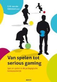 Van spelen tot serious gaming spel en spelen in de pedagogische beroepspraktijk, Van der Aalsvo, Paperback