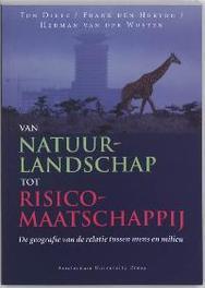 Van natuurlandschap tot risicomaatschappij de geografie van de mens-milieurelatie, T. Dietz, Paperback