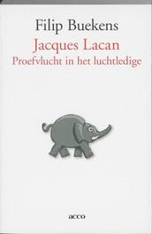 Jacques Lacan: een proefvlucht in het luchtledige Proefvlucht in  het luchtledige, F. Buekens, onb.uitv.