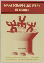 Maatschappelijk werk in model over zorgvuldig hulpverlenen en de drievoudige professionaliteit van maatschappelijk werkers, J. Bootsma, Paperback