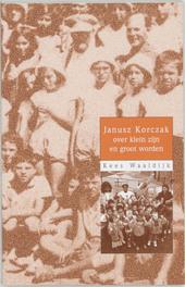 Janusz Korczak over klein zijn en groot worden, Waaldijk, K., Paperback