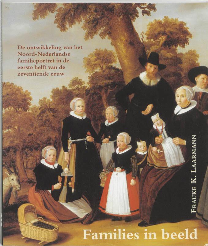 Het onstaan van een genre de ontwikkeling van het Noord-Nederlands familieportret in de eerste helft van de zeventiende eeuw, F. Laarmann, Paperback