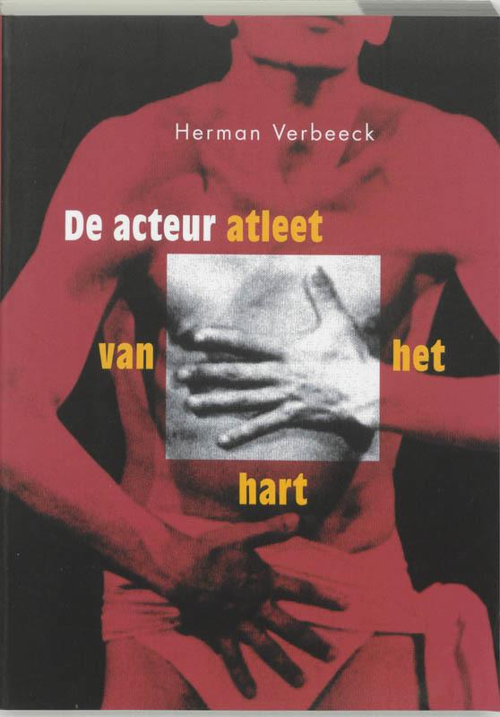 De acteur, atleet van het hart Meyerhold, Decroux, Lecoq en Grotowski, pioniers van de fysieke acteur, H. Verbeeck, Paperback