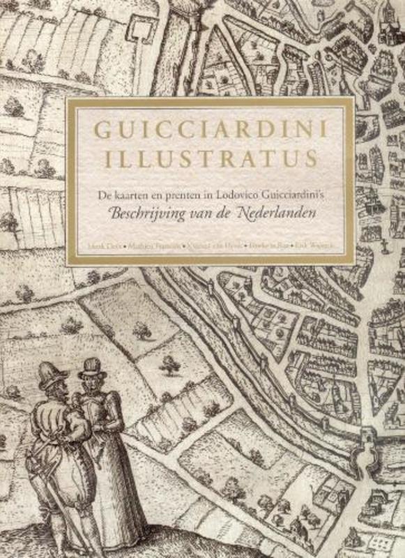 Guicciardini Illustratus de kaarten en prenten in Lodovico Guicciardini's Beschrijving van de Nederlanden, H. Deys, Hardcover