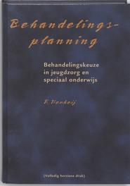 Behandelingsplanning de behandelingskeuze in jeugdzorg en speciaal onderwijs, F. Verheij, Hardcover