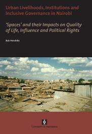 Urban livelihoods, institutions and inclusive governance in Nairobi 'Spaces' and their Impacts on Quality of Life, Influence and Political Rights, Hendriks, Bob, Paperback
