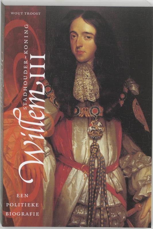 Stadhouder-koning Willem III een politieke biografie, Troost, W., Paperback
