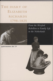 The diary of Elizabeth Richards (1798-1825) form the Wexford Rebellion in Ireland to family life in the Netherlands, E. Richards, Paperback
