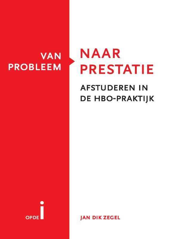 Van probleem naar prestatie afstuderen in de HBO-praktijk, Jan Dik Zegel, Hardcover