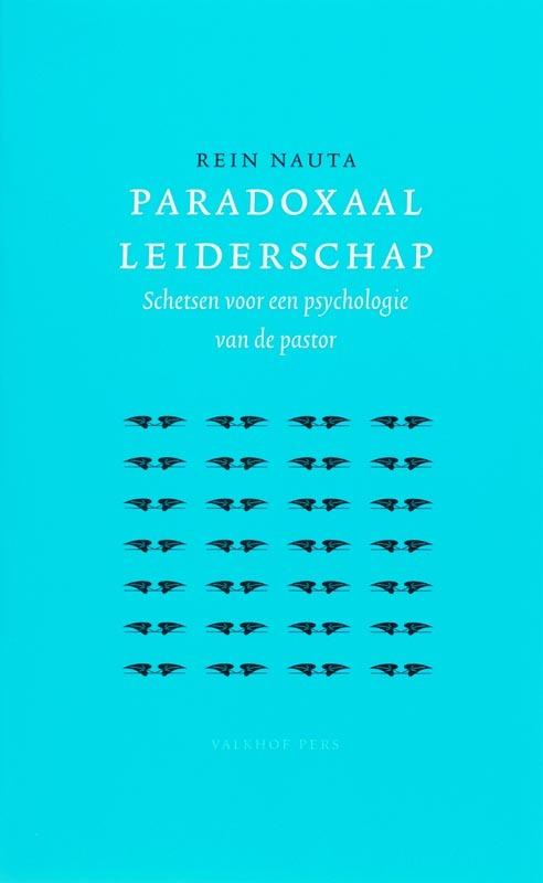 Paradoxaal leiderschap schetsen voor een psychologie van de pastor, Nauta, R., Paperback