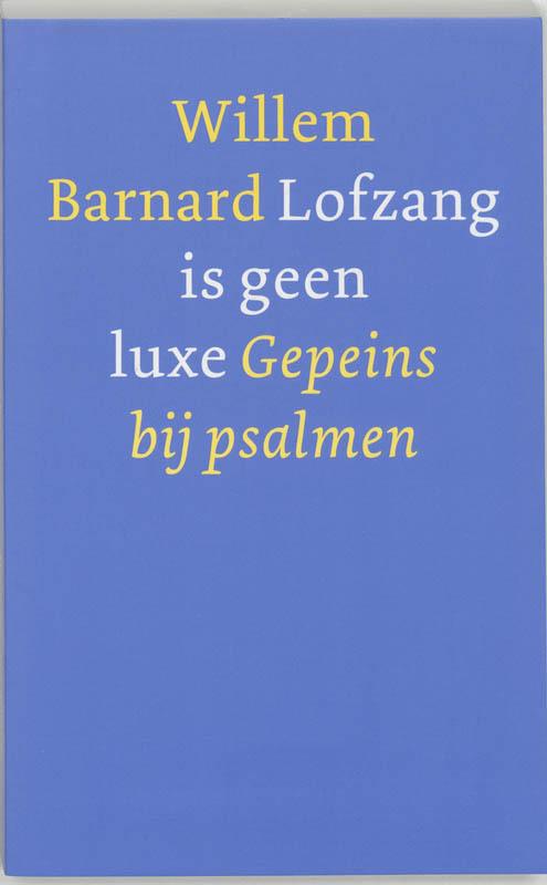 Lofzang is geen luxe gepeins bij psalmen, Willem Barnard, Paperback