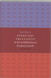 Kerkelijke organisatie in het middeleeuwse bisdom Utrecht J. Kuys, Paperback