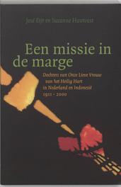 Een missie in de marge Dochters van Onze Lieve Vrouwe van het Heilig Hart in Nederland en Indonesia 1911-200, J. Eijt, Paperback