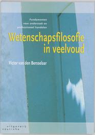 Wetenschapsfilosofie in veelvoud fundamenten voor onderzoek en professioneel handelen, V. van den Bersselaar, Paperback