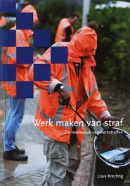 Werk maken van straf de methodiek werkstraffen, Krechtig, Lous, Paperback