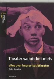 Theater vanuit het niets alles over improvisatietheater, Besseling, André, Paperback