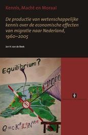 Kennis, macht en moraal de productie van wetenschappelijke kennis over de conomische effecten van migratie naar Nederland, 1960-2005, J. van de Beek, Paperback