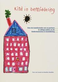 Kind in bemiddeling over de transformatie van ex-partners in collega-ouders en de kindermomenten in bemiddeling, Van Leuven, Cees, Paperback