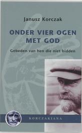 Onder vier ogen met God gebeden van hen die niet bidden, J. Korczak, Paperback