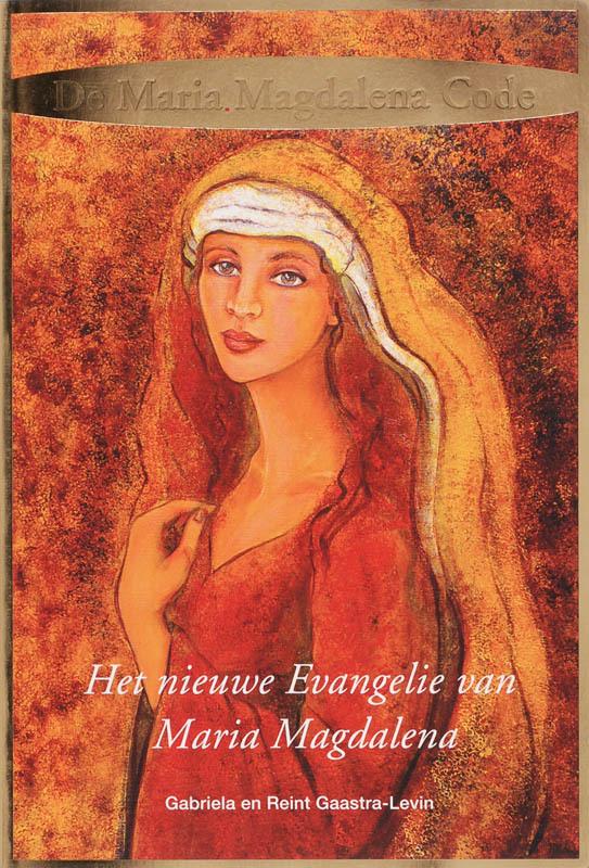 De Maria Magdalena Code Het nieuwe evangelie van Maria Magdalena, Gabriela Gaastra-Levin, Paperback