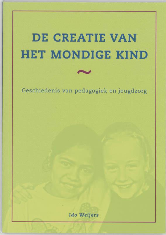 De creatie van het mondige kind geschiedenis van pedagogiek en jeugdzorg, I. Weijers, Paperback