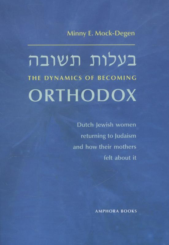 the dynamics of becoming orthodox Dutch Jewish women returning to Judaism and how their mothers felt about it, Minny E. Mock-Degen, Paperback
