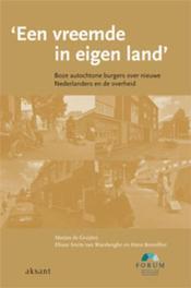 'Een vreemde in eigen land' boze autochtone burgers over nieuwe Nederlanders en de overheid, Gruijter, Marjan de, Paperback