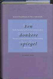 Een donkere spiegel. Katholieke beelden over joden Nederlandse katholoieken over joden, 1870-2005. Tussen antisemitisme en erkenning, M. Poorthuis, Hardcover