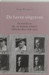 De haven uitgraven leven en werk van de schrijver J.J. van Eerbeek (1898-1937), H. Werkman, Paperback