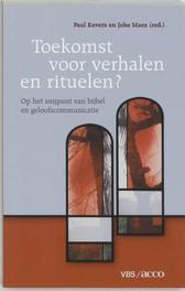 Toekomst voor verhalen en rituelen ? Op het snijpunt van bijbel en geloofscommunicatie (VBS-reeks), Kevers, Paul, onb.uitv.