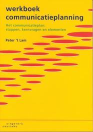 Werkboek communicatieplanning het communicatieplan: stappen, kernvragen en elementen, Lam, 't P., Paperback