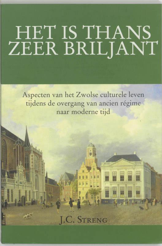 'Het is thans zeer briljant' aspecten van het Zwolse culturele leven tijdens de overgang van ancien regime naar moderne tijd, J.C. Streng, Paperback
