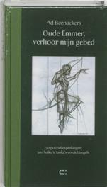 Oude Emmer, verhoor mijn gebed 150 poëziebesprekingen : 500 haiku's, tanka's en dichtregels, A. Beenackers, Hardcover