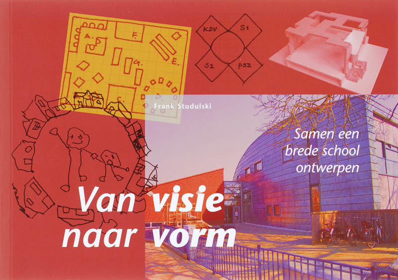 Van visie naar vorm samen een brede school ontwerpen, F. Studulski, Paperback