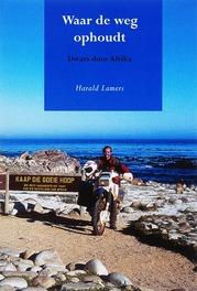 Waar de weg ophoudt dwars door Afrika, Harald Lamers, Paperback