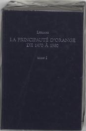 Principaute d orange: 1470 a 1580 2 dln Leemans, Hardcover