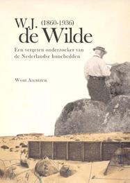 W.J. de Wilde (1860-1936) een vergeten onderzoeker van de Nederlandse hunebedden, Wout Arentzen, Paperback