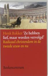 Ze hebben lief, maar worden vervolgd radicaal christendom in de tweede eeuw en nu, H. Bakker, Paperback