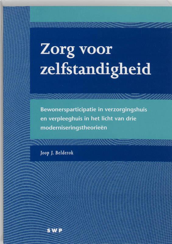 Zorg voor zelfstandigheid bewonersparticipatie in verzorgingshuis en verpleeghuis in het licht van drie moderniseringstheorieen, Belderok, Joop J., Paperback
