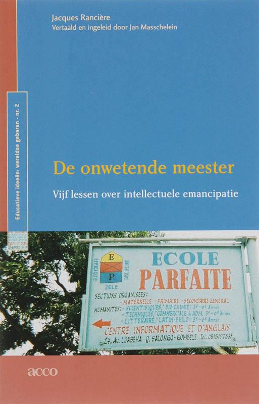 De onwetende meester Vijf lessen over intellectuele emancipatie, J. Ranciere, Paperback