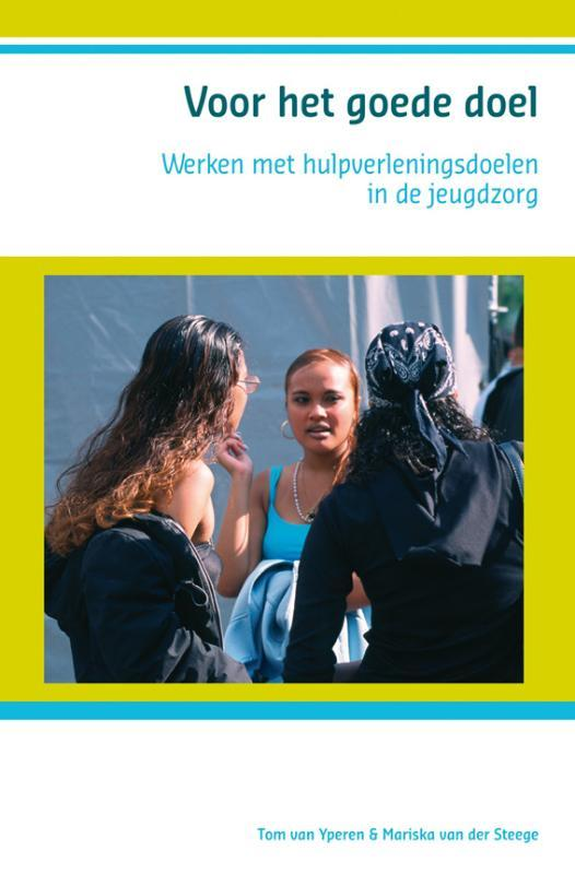 Voor het goede doel werken met hulpverleningsdoelen in de jeugdzorg, T. van Yperen, Paperback