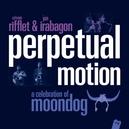PERPETUAL MOTION -CD+DVD- CD + DVD/RIFFLET, SYLVAIN/IRABAGON