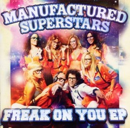 FREAK ON YOU -EP- MANUFACTURED SUPERSTARS, CD