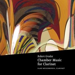CHAMBER MUSIC FOR CLARINE VLAD WEVERBERGH R. GROSLOT, CD