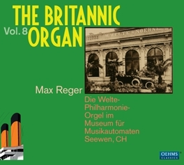 BRITANNIC ORGAN VOL.8 MAX REGER/GUNTHER RAMIN/KURT GROSSE/WALTER FISCHER M. REGER, CD