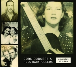 ARKANSAS AT 78 RPM:.. .. CORN DODGERS & HOSS HAIR PULLERS V/A, CD