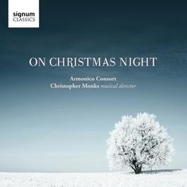 ON CHRISTMAS NIGHT ARMONICO CONSORT/CHRISTOPHER MONKS B. BRITTEN, CD
