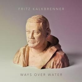 WAYS OVER WATER FRITZ KALKBRENNER, CD