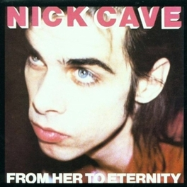 FROM HER TO ETERNITY CAVE, NICK & BAD SEEDS, Vinyl LP