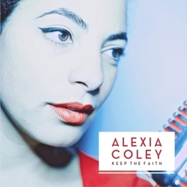 KEEP THE FAITH *DEBUT FROM WEST-LONDON SSW IN CLASSIC SOUL TRADITION* ALEXIA COLEY, CD